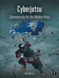 Cyberjutsu: Cybersecurity for the Modern Ninja