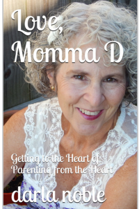 Love, Momma D: Helping Parents Get to the Heart of Parenting From the Heart