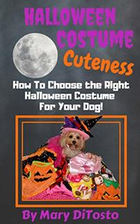 Halloween Costume Cuteness: How To Choose The Right Halloween Costume For Your Dog (Happy Healthy Dogs Book 4)