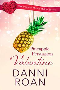 Pineapple Persuasion Valentine (The Ornamental Match Maker Series  Book 12)