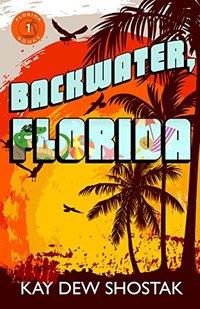 Backwater, Florida (Florida Books Book 1)