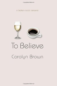 To Believe (A Broken Roads Romance)