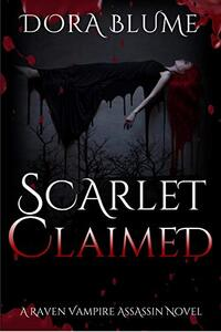 Scarlet Claimed (The Raven Vampire Assassin Series)