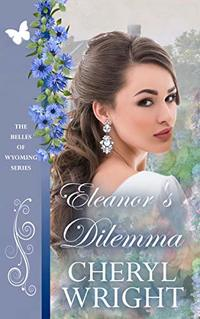 Eleanor's Dilemma (The Belles of Wyoming Book 19)