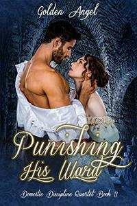 Punishing His Ward (Domestic Discipline Series Book 3) - Published on Jan, 2014