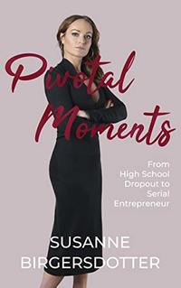 Pivotal Moments: From High School Dropout to Serial Entrepreneur