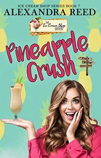 Pineapple Crush (Ice Cream Series Book 7) - Published on Jul, 2019