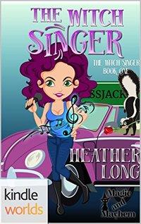 Magic and Mayhem: The Witch Singer (Kindle Worlds Novella)