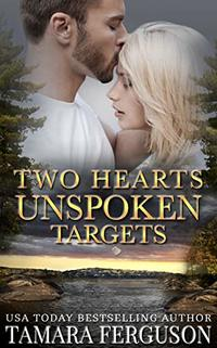 TWO HEARTS UNSPOKEN TARGETS (Two Hearts Wounded Warrior Romance Book 11)