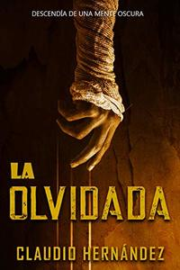 LA OLVIDADA | Thriller Psicológico | Sobrenatural | Crimen | Paranormal: Descendía de una mente oscura (Spanish Edition)