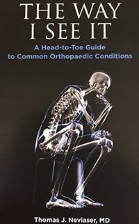 The Way I See It:: A Head-to-Toe Guide to Common Orthopaedic Conditions