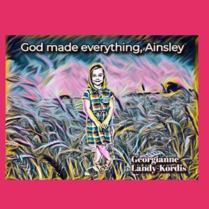 GOD MADE EVERYTHING, AINSLEY