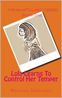 Lola Learns To Control Her Temper (Mindfulness Series Book 1)