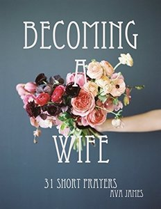 Becoming A Wife 31 Short Prayers - Published on Mar, 2018