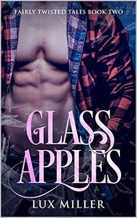 Glass Apples: A Modern Steamy Snow White Fairy Tale (Fairly Twisted Tales Book 2) - Published on Aug, 2019