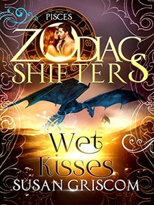 Wet Kisses: A Zodiac Shifters Paranormal Romance: Pisces (The Sectorium Book 5)