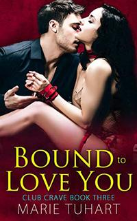 Bound to Love You (Club Crave Book 3) - Published on Nov, 2019