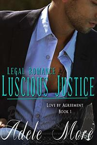 Luscious Justice (Legal Romance Series) Book 1– Love by Agreement
