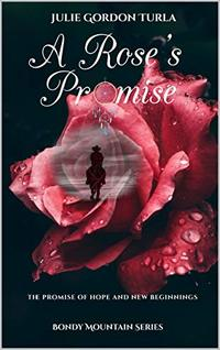 A Rose's Promise (Bondy Mountain Series Book 1) - Published on Jul, 2019