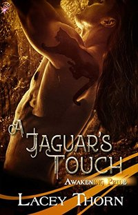 A Jaguar's Touch (Awakening Pride, Book Five) (Shapeshifter Paranormal Erotic Romance) by Lacey Thorn