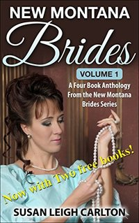 New Montana Brides Volume 1: A Four Book Anthology of New Montana Brides (New Montana Brides Anthologies)