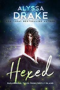 Hexed (Paranormal Tales from Firefly Island Book 1) - Published on Oct, 2018