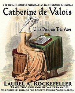 Catherine de Valois, Uma Peça em Três Atos (Portuguese Edition)