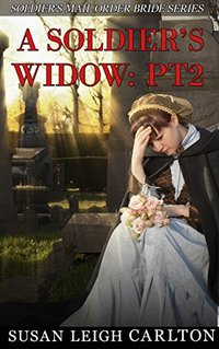 A Soldier's Widow: Part 2: A Soldier's Mail Order Widow (Widow Mail Order Brides)
