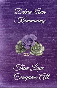 True Love Conquers All: True Love - Book Two - Published on Feb, 2020