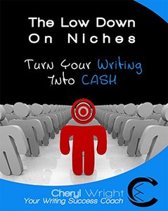 The Low Down on Niches: Turn Your Writing into Cash (How to Write Book 5)