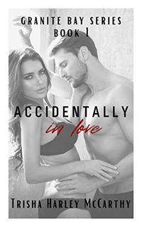 Accidentally in Love: A Granite Bay Series