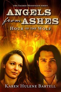 Angels from Ashes: Hour of the Wolf (The Sacred Messenger Series Book 1) - Published on Apr, 2016