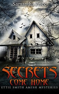 Secrets Come Home (Ettie Smith Amish Mysteries Book 1)
