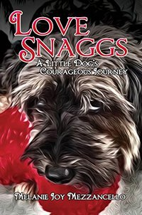 Love Snaggs - A Little Dog's Courageous Journey