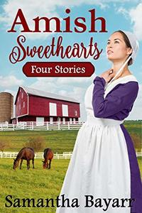 Amish Sweethearts : Four Stories (Amish Ever After Book 1)