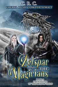 Zelspar and the Magicians: Book 3 (The Legend of the Dragon Child) - Published on May, 2019