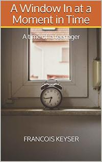 A Window In at a Moment in Time: A time of a teenager