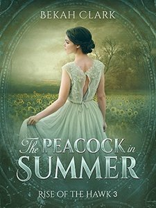 The Peacock in Summer (Rise of the Hawk Book 3) - Published on Nov, 2016