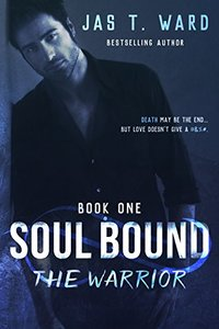 Soul Bound: The Warrior (Soul Bound Series Book 1)