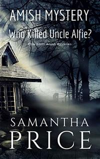 Who Killed Uncle Alfie?: Cozy Mystery (Ettie Smith Amish Mysteries Book 11)