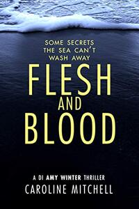 Flesh and Blood (A DI Amy Winter Thriller Book 4) - Published on Apr, 2021