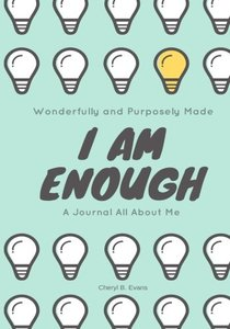 Wonderfully and Purposely Made: I Am Enough: A Journal All About Me (Light Bulb Cover Design)