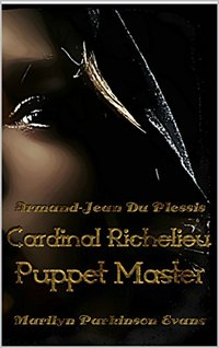 ARMAND-JEAN DU PLESSIS Cardinal Richelieu: PUPPET MASTER Winds Of Change