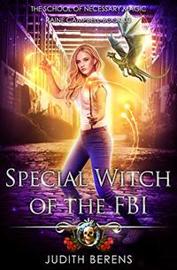 Special Witch Of The FBI: An Urban Fantasy Action Adventure (School of Necessary Magic Raine Campbell Book 3)