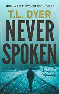 Never Spoken (Hoskins & Fletcher Crime Series Book 3) - Published on Apr, 2020