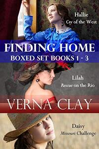 Finding Home Series Collection (Cry of the West: Hallie; Rescue on the Rio: Lilah; Missouri Challenge: Daisy)