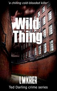 Wild Thing: 'a chilling cold-blooded killer' (Ted Darling crime series Book 7) - Published on Dec, 2016