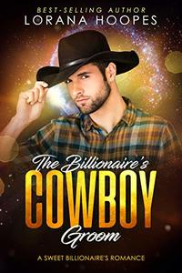 The Billionaire's Cowboy Groom: Clean Billionaire Romance (Sweet Billionaires Book 4)