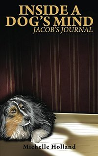 Inside A Dog's Mind: Jacob's Journal