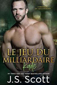 Le jeu du milliardaire ~ Kade (L'obsession du milliardaire, tome 4) (French Edition)